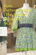 Basic Patternmaking  the Fashion Designer s Way  Book