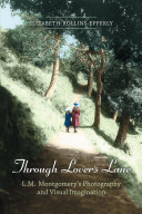 Through Lover's Lane: L.M. Montgomery's Photography and ...