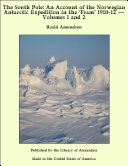 """The South Pole: An Account of the Norwegian Antarctic Expedition in the """"Fram"""" 1910-12 ã Volumes 1 and 2"""