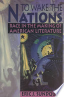 """To Wake the Nations: Race in the Making of American Literature"" by Eric J. Sundquist"