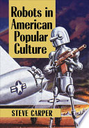 Robots in American Popular Culture Book