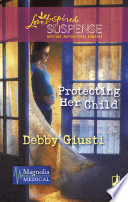 Protecting Her Child  Mills   Boon Love Inspired   Magnolia Medical  Book 2
