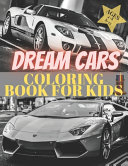 Dreams Cars  Coloring Book for Kids Ages 4 8 8 12