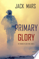 Primary Glory: The Forging of Luke Stone—Book #4 (an Action Thriller)