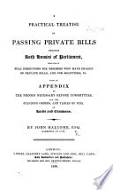 A Practical Treatise On Passing Private Bills Through Both Houses Of Parliament With An Appendix Etc