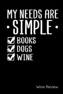 My Needs Are Simple Books Dogs Wine Review