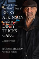 The Life Crimes and Hard Times of Ricky Atkinson  Leader of the Dirty Tricks Gang