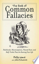 """The Book of Common Fallacies: Falsehoods, Misconceptions, Flawed Facts, and Half-Truths That Are Ruining Your Life"" by Philip Ward, Julia Edwards"