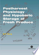 Postharvest Physiology and Hypobaric Storage of Fresh Produce Book