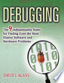 Debugging  : The 9 Indispensable Rules for Finding Even the Most Elusive Software and Hardware Problems