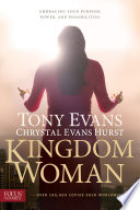 """Kingdom Woman: Embracing Your Purpose, Power, and Possibilities"" by Tony Evans, Chrystal Evans Hurst"