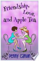 Friendship  Love and Apple Tea
