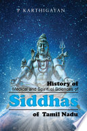 """History of Medical and Spiritual Sciences of Siddhas of Tamil Nadu"" by P Karthigayan"