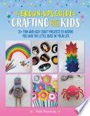 The Grown Up s Guide to Crafting with Kids Book PDF