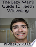 The Lazy Man s Guide to Teeth Whitening Book