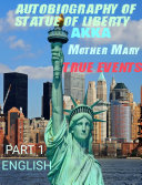 AUTOBIOGRAPHY OF STATUE OF LIBERTY AKKA MOTHER MARY