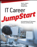IT Career JumpStart: An Introduction to PC Hardware, Software, and ...