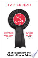 Left for Dead   The Strange Death and Rebirth of the Labour Party