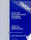 Tool and Manufacturing Engineers Handbook: Plastic Part Manufacturing
