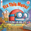 Fix This Mess! Tedd Arnold Cover