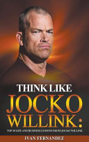 Think Like Jocko Willink  Top 30 Life and Business Lessons from Jocko Willink