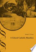 A Liberal Catholic Bioethics