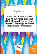 Top Secret  What 100 Brave Critics Say about the Blessing of a Skinned Knee
