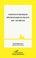 Sciences et pratiques pénitentiaires en France XIXe - XXe siècles
