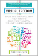 Virtual Freedom How to Work with Virtual Staff to Buy More Time, Become More Productive, and Build Your Dream Business.