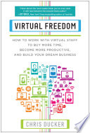 """""""Virtual Freedom: How to Work with Virtual Staff to Buy More Time, Become More Productive, and Build Your Dream Business"""" by Chris C. Ducker"""