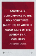 A complete concordance to the holy Scriptures   Another  To which is added  a life of the author by A  Chalmers