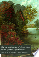 The Natural History of Plants  Their Forms  Growth  Reproduction  and Distribution