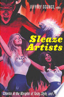 """Sleaze Artists: Cinema at the Margins of Taste, Style, and Politics"" by Jeffrey Sconce, Harry M. Benshoff, Eric Schaefer, Tania Modleski, Colin Gunckel, Chuck Kleinhans"