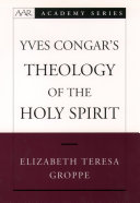 Yves Congar s Theology of the Holy Spirit