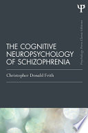The Cognitive Neuropsychology of Schizophrenia  Classic Edition