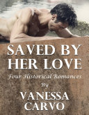 Saved By Her Love: Four Historical Romances Pdf