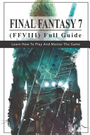 Final Fantasy 7  FFVIII  Full Guide