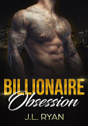 Billionaire Obsession: Bad Boy Billionaire Romance