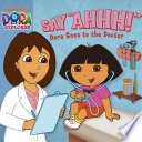 Say Ahhh Dora Goes To The Doctor Dora The Explorer
