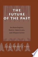 The Future of the Past  : Archaeologists, Native Americans and Repatriation