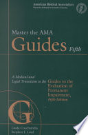 Master the AMA Guides Fifth  : A Medical and Legal Transition to the Guides to the Evaluation of Permanent Impairment, Fifth Edition