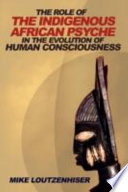 The Role Of The Indigenous African Psyche In The Evolution Of Human Consciousness