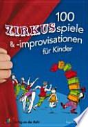 100 Zirkusspiele & -improvisationen für Kinder