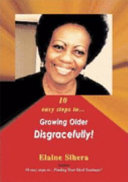 10 easy steps to   Growing Older Disgracefully