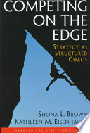 """Competing on the Edge: Strategy as Structured Chaos"" by Shona L. Brown, Shona L. Brown Kathleen M. Eisenhardt, Shona I. Brown, Eisenhardt Kathleen M. coautor, Shona L.. Brown, Kathleen M. Eisenhardt, Harvard Business Press"