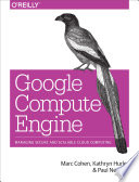 Google Compute Engine  : Managing Secure and Scalable Cloud Computing