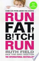 """""""Run Fat Bitch Run: The International Bestseller"""" by Ruth Field"""