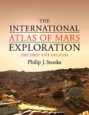 The International Atlas of Mars Exploration: Volume 1, 1953 to 2003