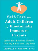 Self Care for Adult Children of Emotionally Immature Parents  Daily Practices to Honor Your Emotions and Live with Confidence