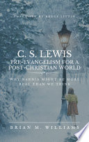 C S Lewis Pre Evangelism For A Post Christian World